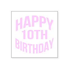 "Happy 10th Birthday Square Sticker 3"" x 3"""
