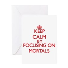 Keep Calm by focusing on Mortals Greeting Cards