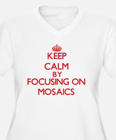 Keep Calm by focusing on Mosaics Plus Size T-Shirt
