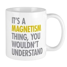 Its A Magnetism Thing Mug