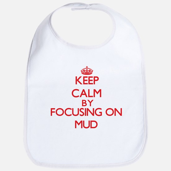 Keep Calm by focusing on Mud Bib