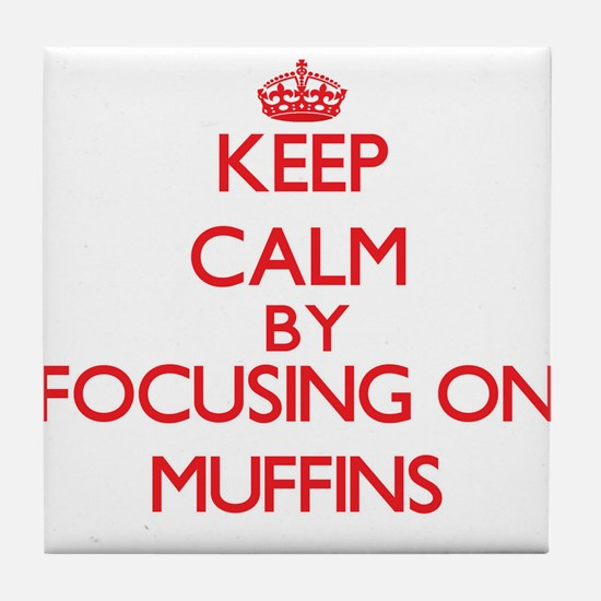 Keep Calm by focusing on Muffins Tile Coaster