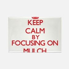 Keep Calm by focusing on Mulch Magnets