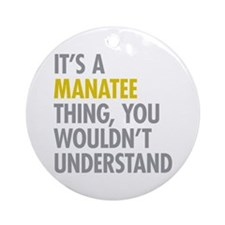 Its A Manatee Thing Ornament (Round)