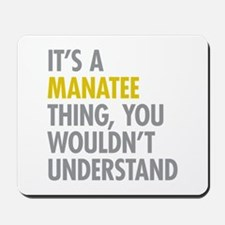 Its A Manatee Thing Mousepad