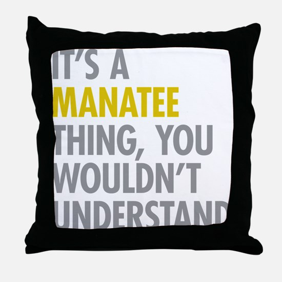 Its A Manatee Thing Throw Pillow