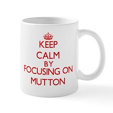 Keep Calm by focusing on Mutton Mugs