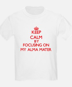 Keep Calm by focusing on My Alma Mater T-Shirt