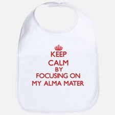 Keep Calm by focusing on My Alma Mater Bib