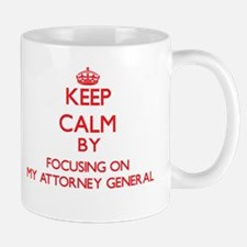 Keep Calm by focusing on My Attorney General Mugs