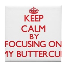 Keep Calm by focusing on My Buttercup Tile Coaster
