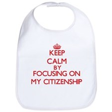Keep Calm by focusing on My Citizenship Bib