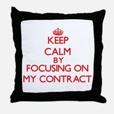 Keep Calm by focusing on My Contract Throw Pillow