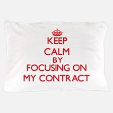 Keep Calm by focusing on My Contract Pillow Case