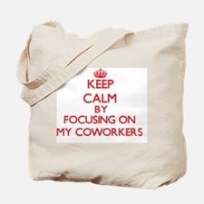 Keep Calm by focusing on My Coworkers Tote Bag