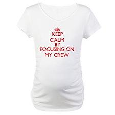 Keep Calm by focusing on My Crew Shirt
