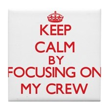 Keep Calm by focusing on My Crew Tile Coaster