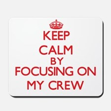 Keep Calm by focusing on My Crew Mousepad