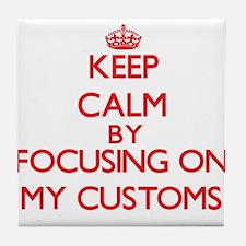 Keep Calm by focusing on My Customs Tile Coaster