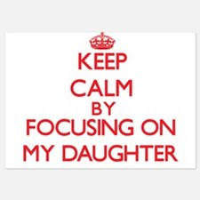 Keep Calm by focusing on My Daughter Invitations