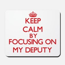 Keep Calm by focusing on My Deputy Mousepad