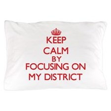 Keep Calm by focusing on My District Pillow Case