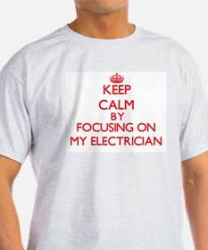 Keep Calm by focusing on MY ELECTRICIAN T-Shirt