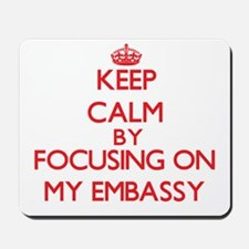 Keep Calm by focusing on MY EMBASSY Mousepad