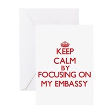 Keep Calm by focusing on MY EMBASSY Greeting Cards