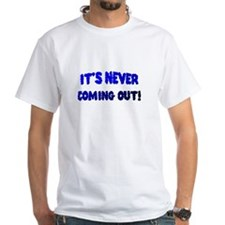 It's NEVER coming out Shirt