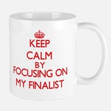 Keep Calm by focusing on My Finalist Mugs