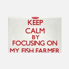 Keep Calm by focusing on My Fish Farmer Magnets