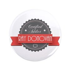 """Certified Ray Donovan Addict 3.5"""" Button"""