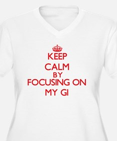 Keep Calm by focusing on My Gi Plus Size T-Shirt