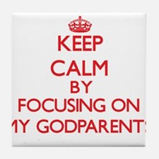 Keep Calm by focusing on My Godparent Tile Coaster