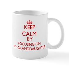 Keep Calm by focusing on My Granddaughter Mugs
