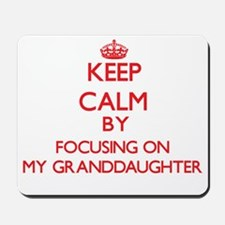 Keep Calm by focusing on My Granddaughte Mousepad