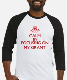 Keep Calm by focusing on My Grant Baseball Jersey