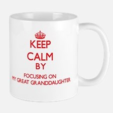 Keep Calm by focusing on My Great Granddaught Mugs