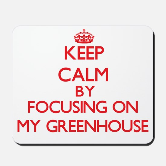 Keep Calm by focusing on My Greenhouse Mousepad