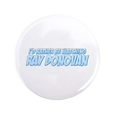 """I'd Rather Be Watching Ray Donovan 3.5"""" Button"""