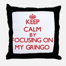 Keep Calm by focusing on My Gringo Throw Pillow