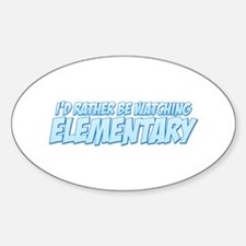 I'd Rather Be Watching Elementary Oval Decal
