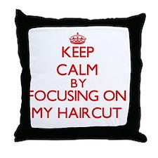 Keep Calm by focusing on My Haircut Throw Pillow