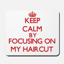 Keep Calm by focusing on My Haircut Mousepad