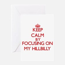 Keep Calm by focusing on My Hillbil Greeting Cards