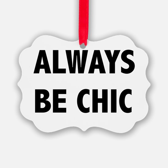 ALWAYS BE CHIC Ornament