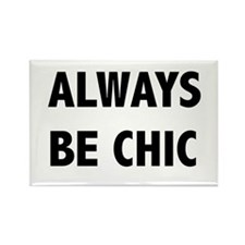ALWAYS BE CHIC Magnets