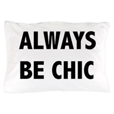 ALWAYS BE CHIC Pillow Case