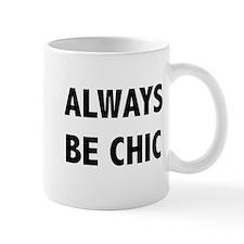 ALWAYS BE CHIC Mugs